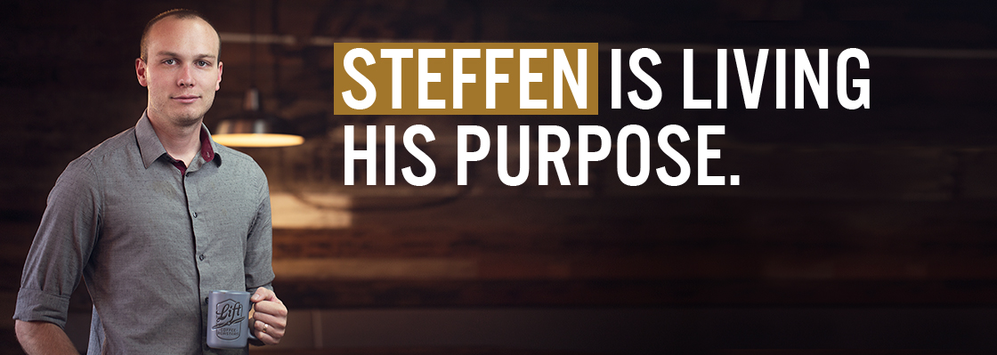 STEFFEN IS LIVING HIS PURPOSE